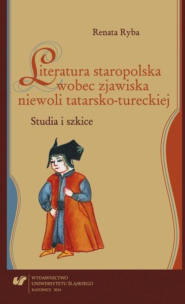 Literatura staropolska wobec zjawiska niewoli tatarsko-tureckiej