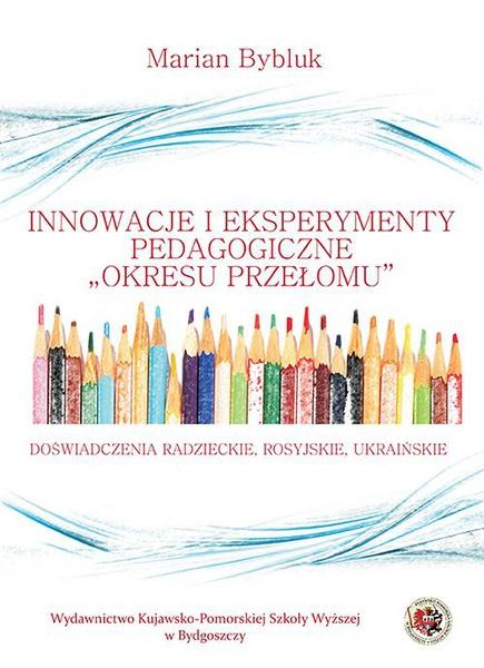 """Innowacje i eksperymenty pedagogiczne """"okresu przełomu"""". Doświadczenia radzieckie, rosyjskie i ukraińskie"""