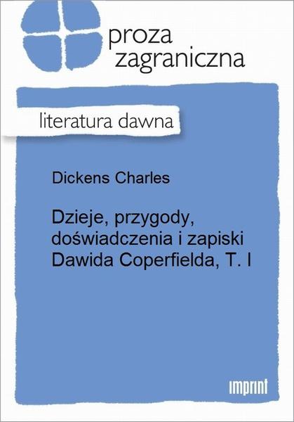 Dzieje, przygody, doświadczenia i zapiski Dawida Coperfielda, T. I