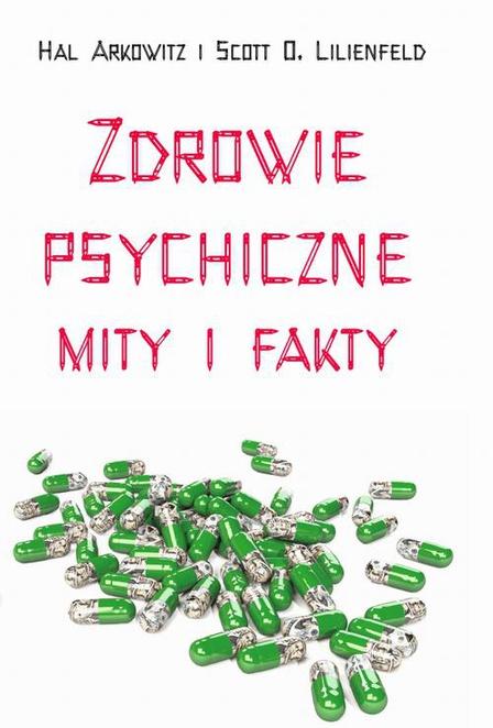 Zdrowie psychiczne Mity i fakty - Scott O. Lilienfeld,Hal Arkowitz