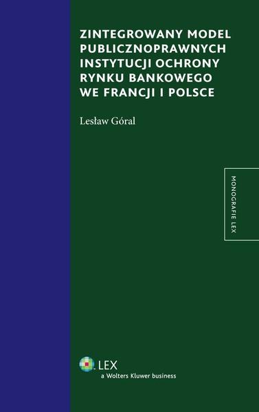 Zintegrowany model publiczno prawnych instytucji ochrony rynku bankowego we Francji i Polsce