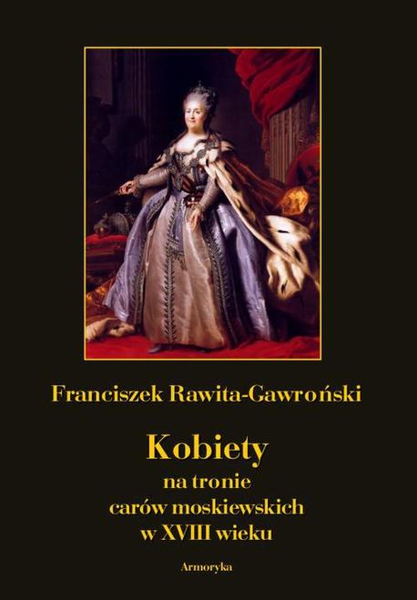 Kobiety na tronie carów moskiewskich w XVIII wieku - Franciszek Rawita Gawroński