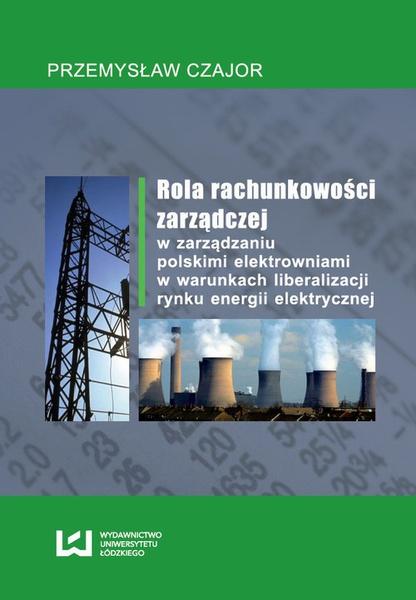 Rola rachunkowości zarządczej w zarządzaniu polskimi elektrowniami w warunkach liberalizacji rynku energii elektrycznej