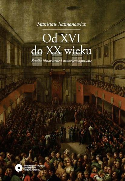Od XVI do XX wieku. Studia historyczne i historycznoprawne