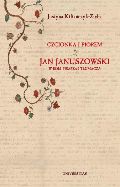 Czcionką i piórem. Jan Januszowski w roli pisarza i tłumacza