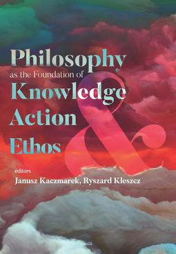 Philosophy as the Foundation of Knowledge, Action and Ethos