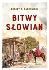 ebook Bitwy Słowian - Robert F. Barkowski