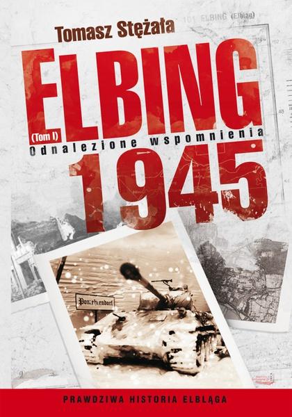 Elbing 1945. Odnalezione wspomnienia. Tom 1