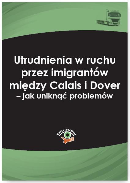 Utrudnienia w ruchu przez imigrantów między Calais i Dover − jak uniknąć problemów
