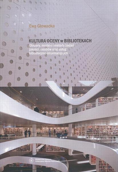 Kultura oceny w bibliotekach. Obszary, modele i metody badań jakości zasobów oraz usług biblioteczno-informacyjnych