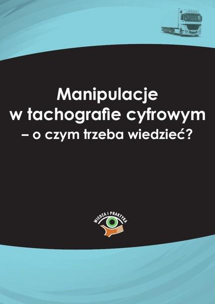 Manipulacje w tachografie cyfrowym - o czym trzeba wiedzieć?
