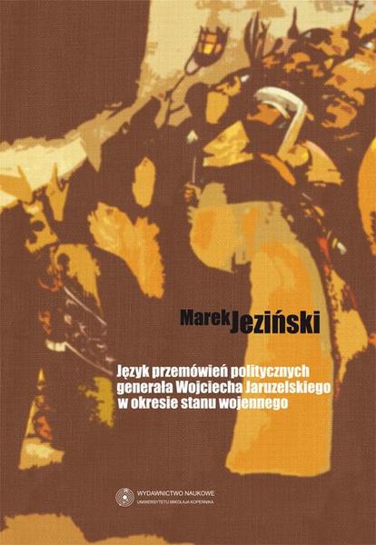 Język przemówień politycznych generała Wojciecha Jaruzelskiego w okresie stanu wojennego