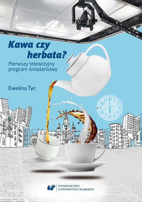 Kawa czy herbata? Pierwszy telewizyjny program śniadaniowy. Komunikat polimodalny z perspektywy lingwistyki dyskursu - Ewelina Tyc