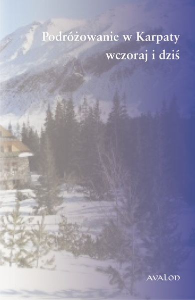 Podróżowanie w Karpaty. Wczoraj i dziś