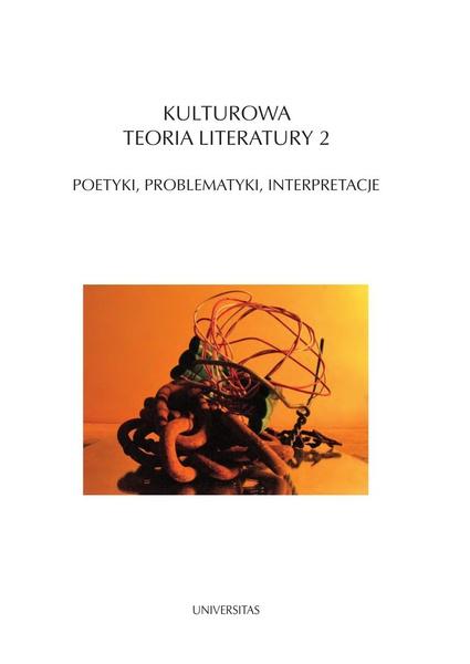 Kulturowa teoria literatury 2. Poetyki, problematyki, interpretacje