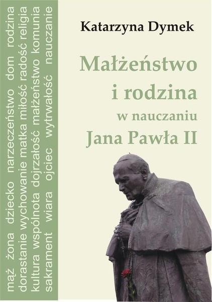 Małżeństwo i rodzina w nauczaniu Jana Pawła II