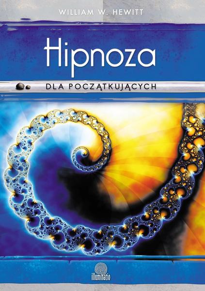 Hipnoza dla początkujących. Sięgnij do nowych poziomów świadomości