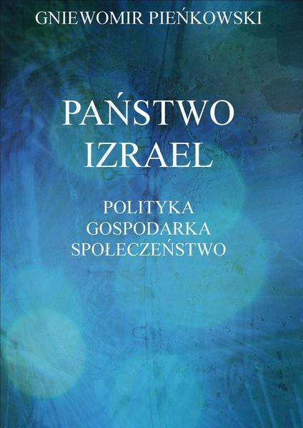 Państwo Izrael. Polityka - Gospodarka - Społeczeństwo