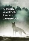 ebook Gawędy o wilkach i innych zwierzętach - Marcin Kostrzyński