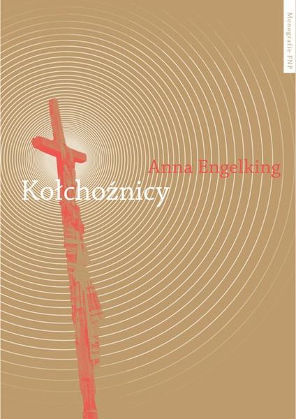 Kołchoźnicy. Antropologiczne studium tożsamości wsi białoruskiej przełomu XX i XXI wieku