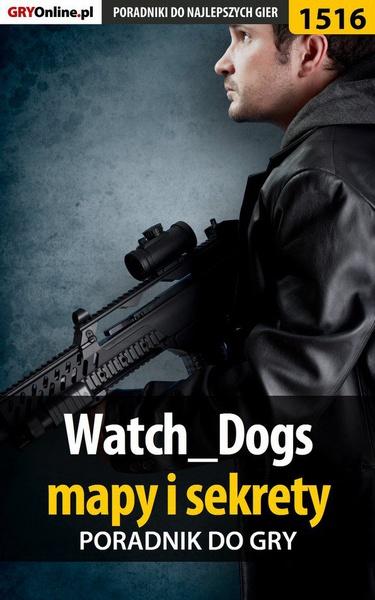 Watch Dogs - mapy i sekrety - poradnik do gry