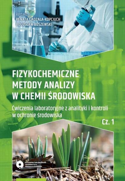 Fizykochemiczne metody analizy w chemii środowiska. Część I: Ćwiczenia laboratoryjne z analityki i kontroli w ochronie środowiska