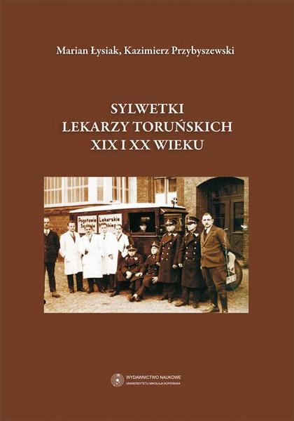 Sylwetki lekarzy toruńskich XIX i XX wieku