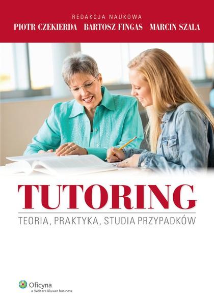 Tutoring. Teoria, praktyka, studia przypadków