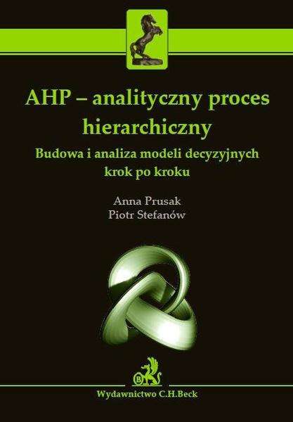 AHP - analityczny proces hierarchiczny. Budowa i analiza modeli decyzyjnych krok po kroku