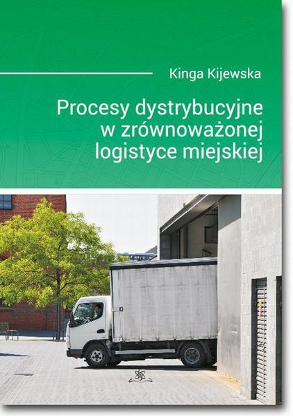 Procesy dystrybucyjne w zrównoważonej logistyce miejskiej