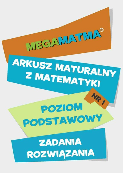Matematyka-Arkusz maturalny. MegaMatma nr 1. Poziom podstawowy. Zadania z rozwiązaniami.