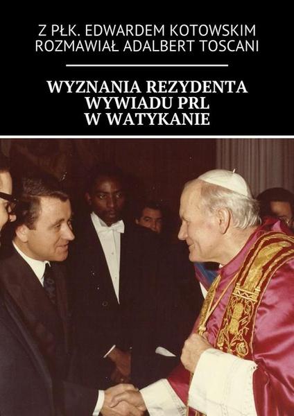 Wyznania rezydenta wywiadu PRL w Watykanie