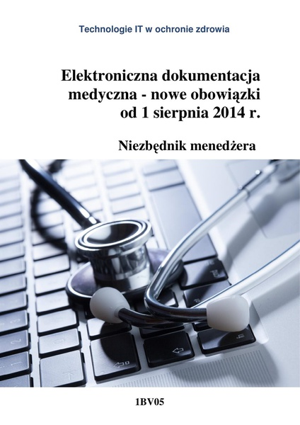 Elektroniczna dokumentacja medyczna - nowe obowiązki od 1 sierpnia 2014 r. Niezbędnik menedżera