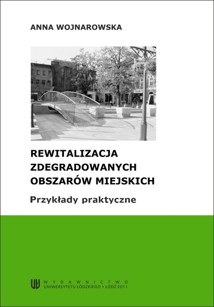 Rewitalizacja zdegradowanych obszarów miejskich. Przykłady praktyczne