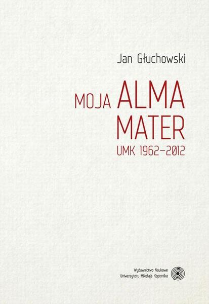 Moja Alma Mater. UMK 1962-2012