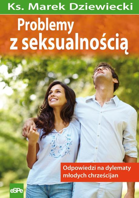 Problemy z seksualnością. Odpowiedzi na dylematy młodych chrześcijan - ks. Marek Dziewiecki,Marek Dziewiecki