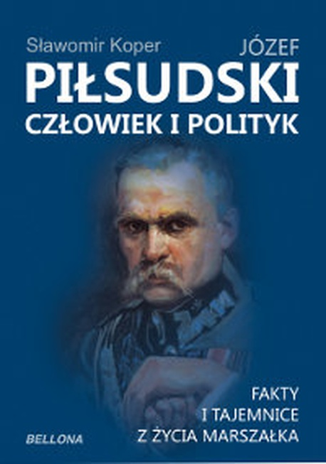 Józef Piłsudski. Człowiek i polityk - Sławomir Koper