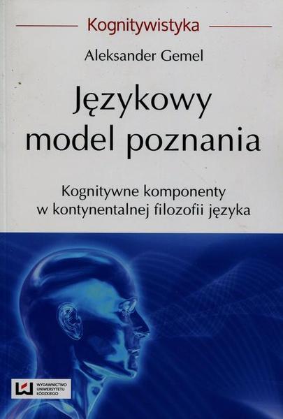 Językowy model poznania. Kognitywne komponenty w kontynentalnej filozofii języka