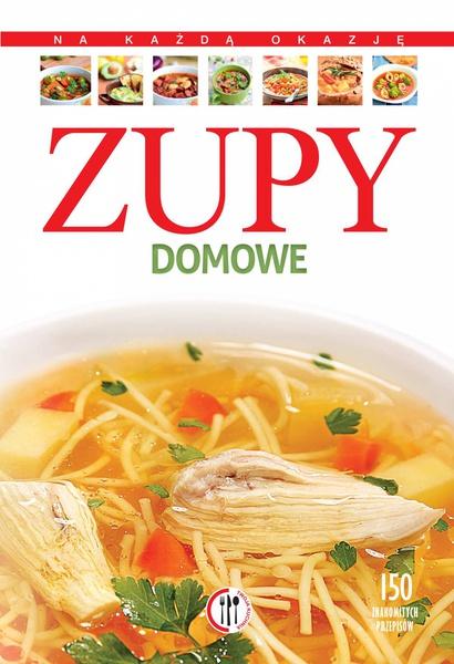 Zupy domowe. 150 znakomitych przepisów