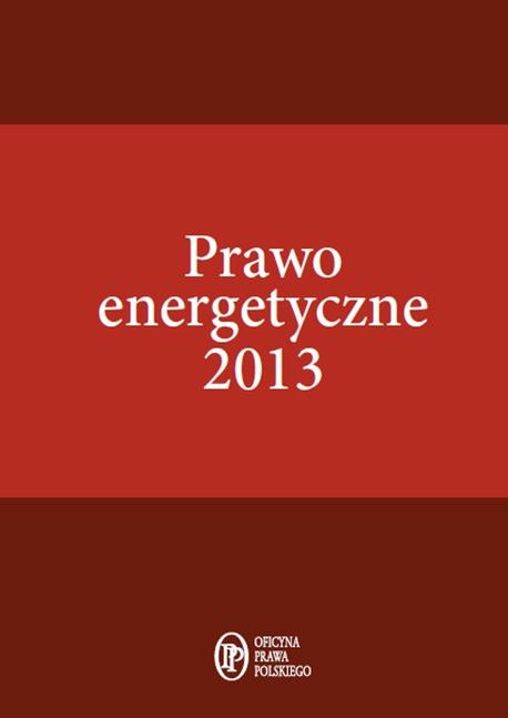 Prawo energetyczne 2013 - Janusz Strzyżewski