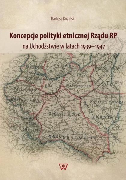 Koncepcje polityki etnicznej Rządu RP na Uchodźstwie w latach 1939–1947