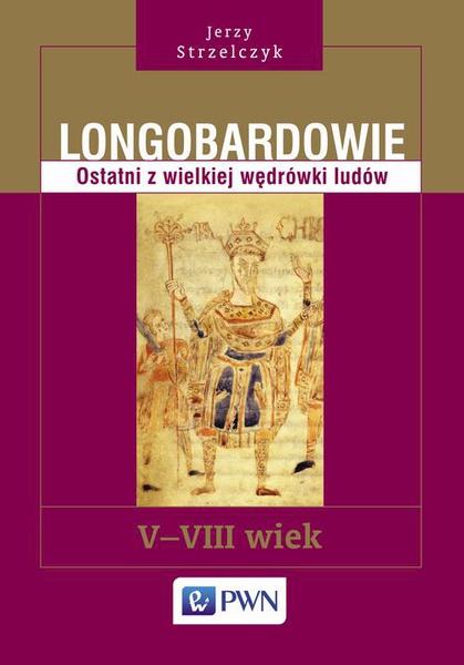 Longobardowie. Ostatni z wielkiej wędrówki ludów. V-VIII wiek