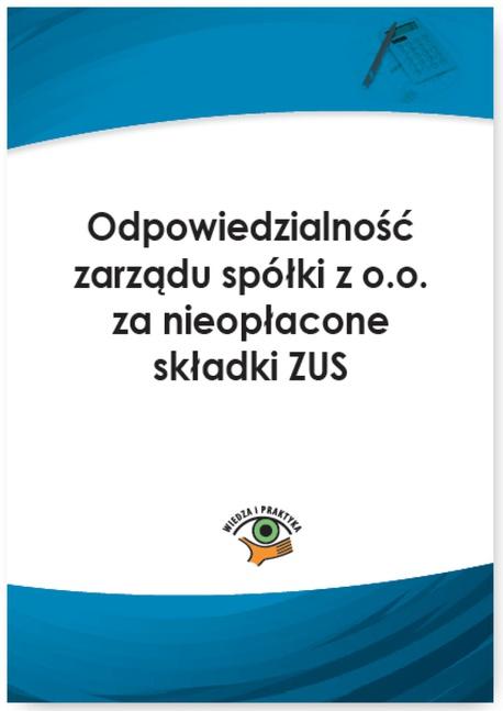 Odpowiedzialność zarządu spółki z o.o. za nieopłacone składki ZUS - Marcin Sarna
