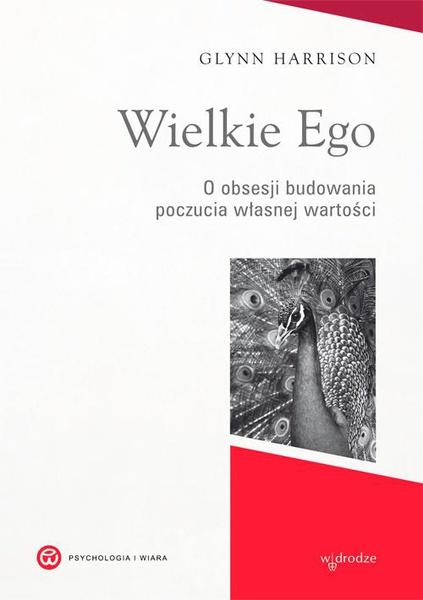Wielkie Ego. O obsesji budowania własnej wartości