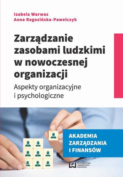 Zarządzanie zasobami ludzkimi w nowoczesnej organizacji. Aspekty organizacyjne i psychologiczne
