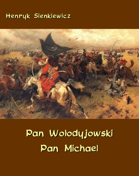 Pan Wołodyjowski - Pan Michael. An Historical Novel of Poland, the Ukraine, and Turkey