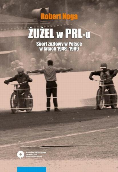 Żużel w PRL-u. Sport żużlowy w Polsce w latach 1948-1989