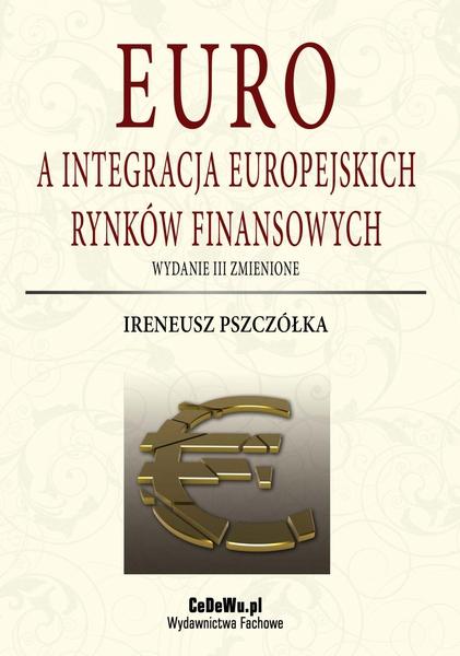 Euro a integracja europejskich rynków finansowych (wyd. III zmienione)