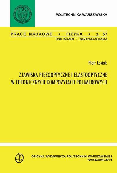 """Zjawiska pizooptyczne i elastooptyczne w fotonicznych kompozytach polimerowych. Zeszyt """"Fizyka"""" nr 57"""