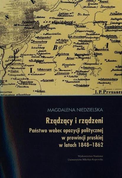 Rządzący i rządzeni. Opozycja polityczna w prowincji pruskiej w latach 1848-1862